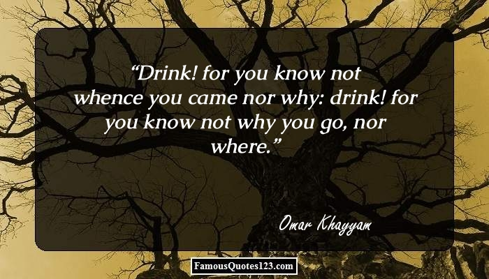Drink For You Know Not Whence You Came By Omar Khayyam