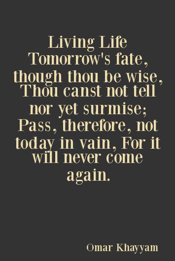 Living Life Tomorrows Fate By Omar Khayyam
