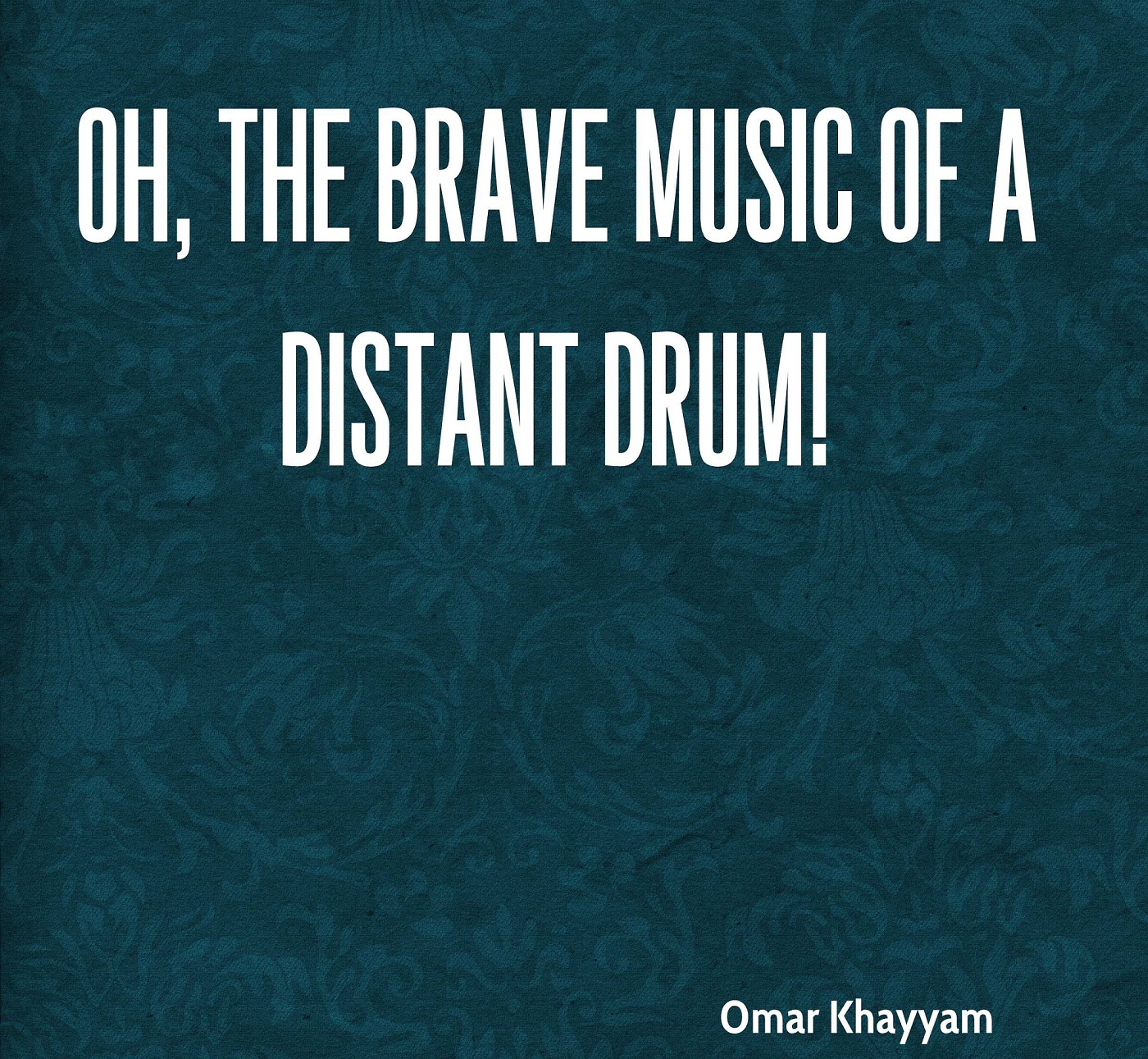 Oh The Brave Music Of A Distant Drum By Omar Khayyam