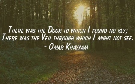 There Was The Door To Which I Found No Key By Omar Khayyam