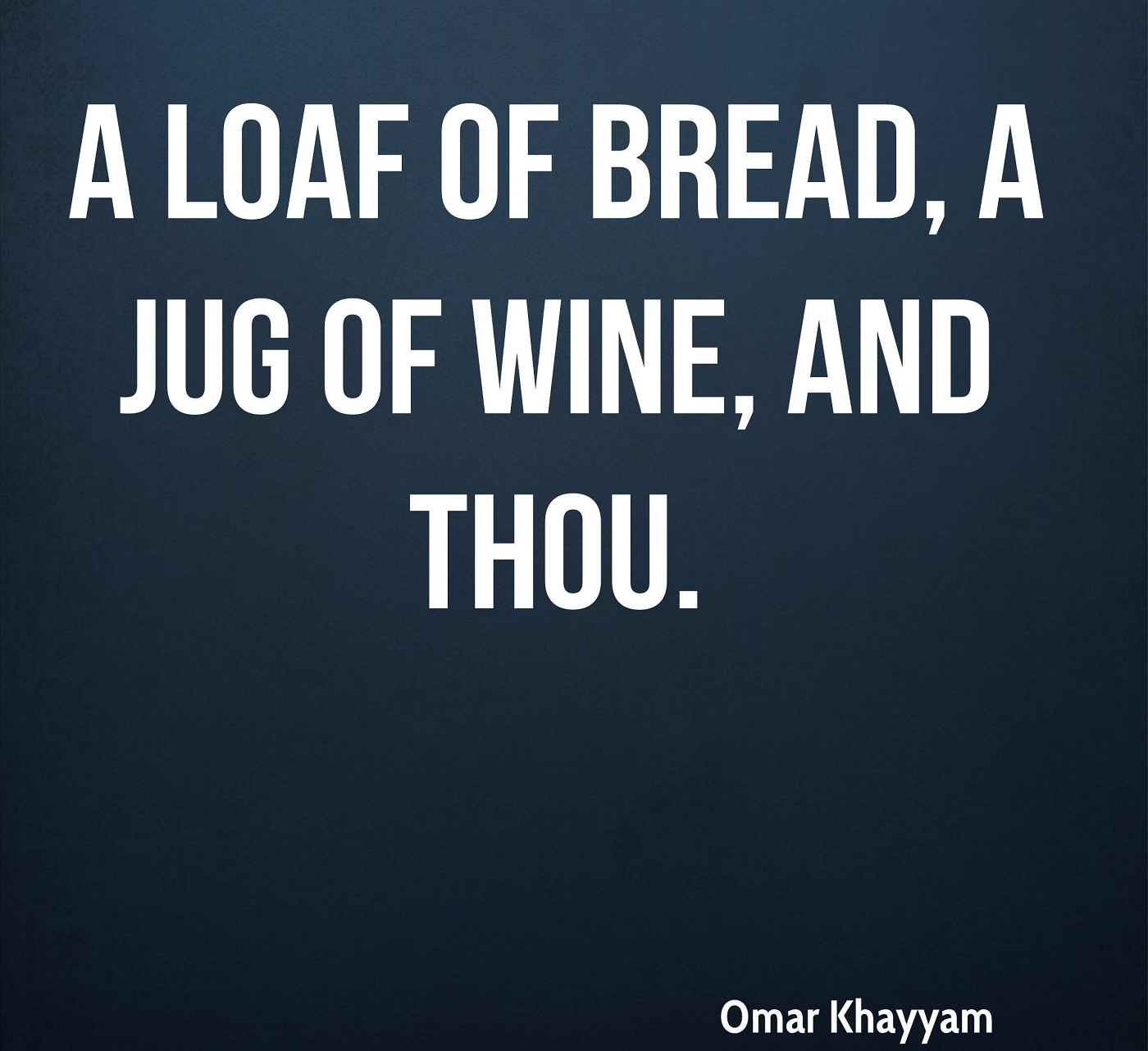 omar khayyam poet quote a loaf of bread a jug of wine and