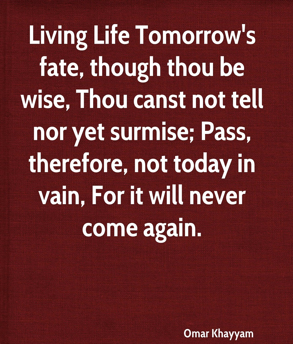 omar khayyam poet quote living life tomorrows fate though thou be