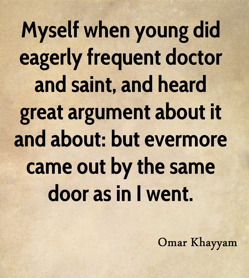 omar khayyam poet quote myself when young did eagerly frequent doctor
