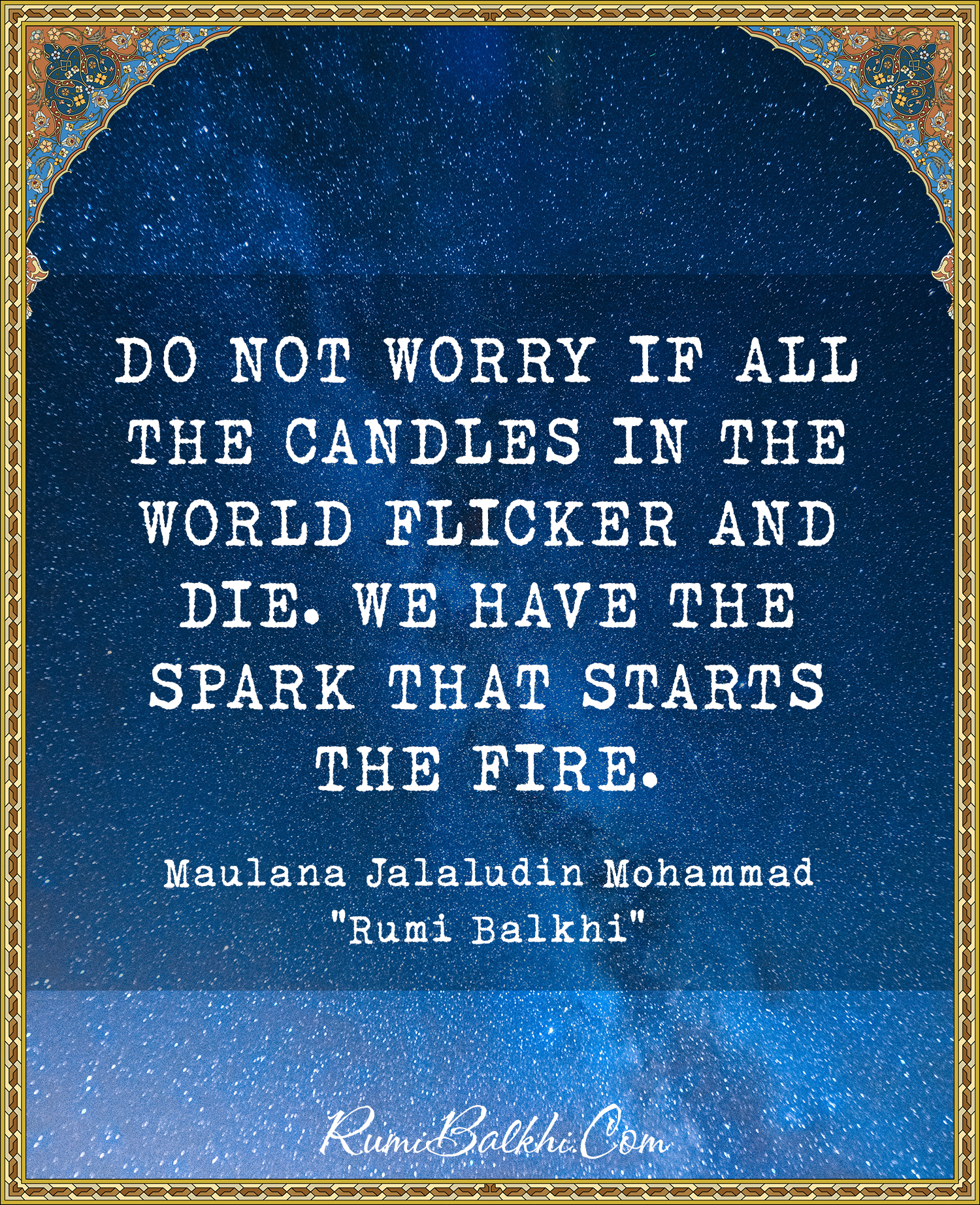 Do Not Worry If All The Candles In The World Flicker And Die