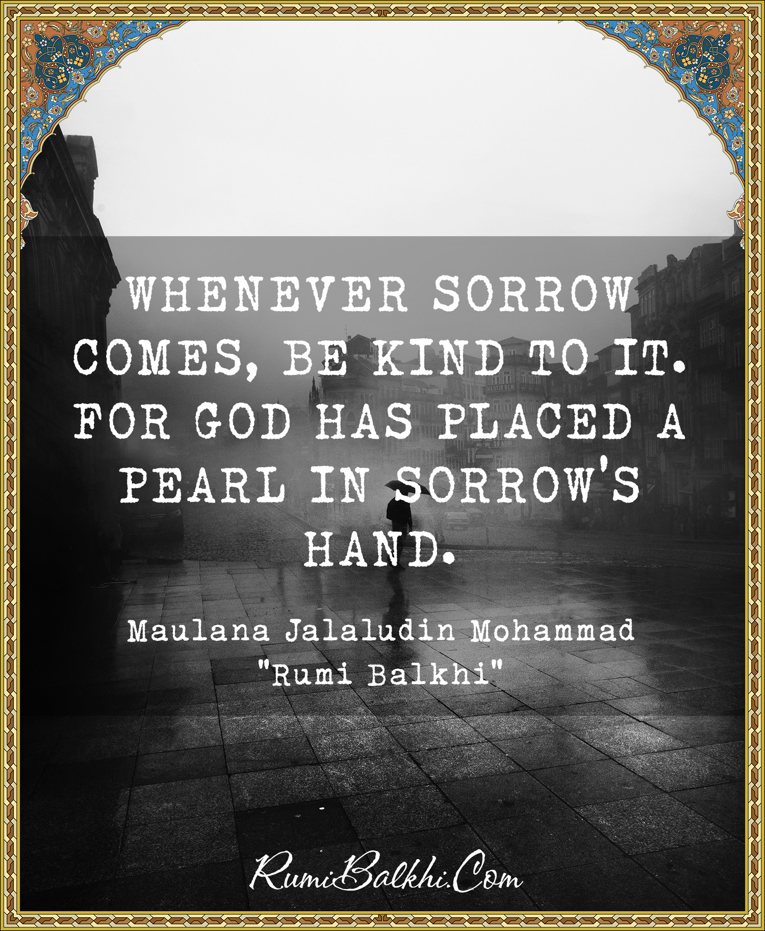 Whenever Sorrow Comes Be Kind To It