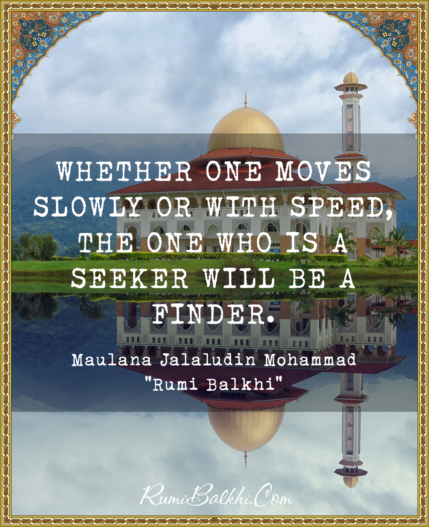 Whether One Moves Slowly Or With Speed The One Who Is A Seeker Will Be A Finder