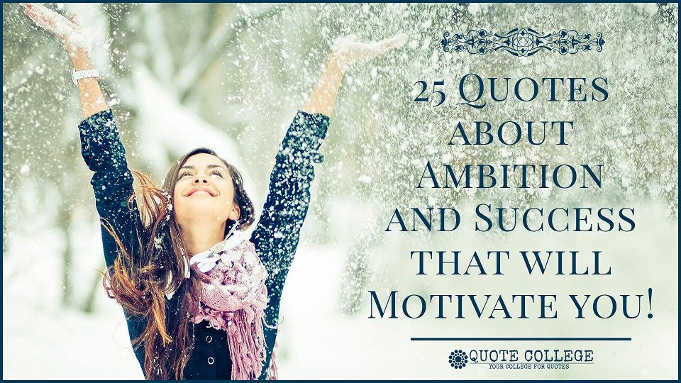25 Quotes About Ambition And Success That Will Motivate You!