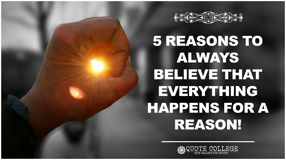 Reasons to Believe, Everyhing Happens For a Reason!