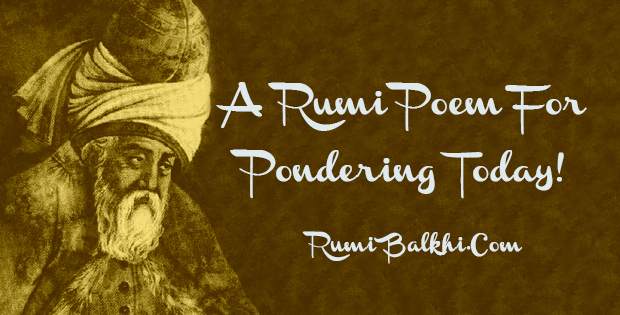 A Rumi Poem for Pondering Today