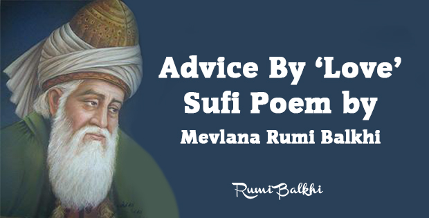 Advice By Love A Poem By Sufi Mevlana Rumi Balkhi