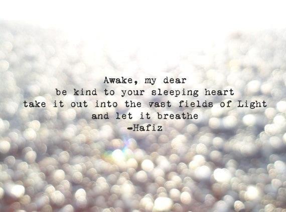 Awake My Dear Be Kind to Your Sleeping Heart By Hafiz