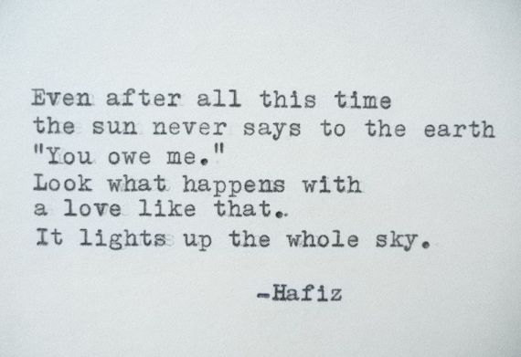 Even After All This Time The Sun Never Says To Earth By Hafiz