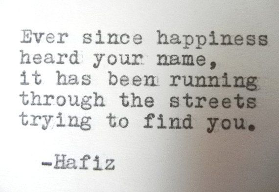 Ever Since Happiness Heard Your Name By Hafiz
