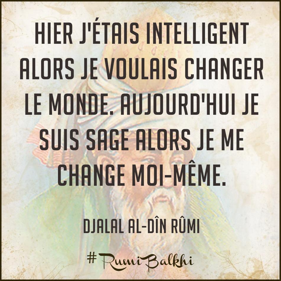 Hier jétais intelligent alors je voulais changer le monde Aujourdhui je suis sage alors je me change moi même