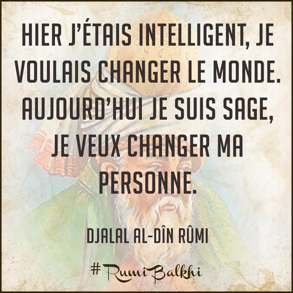 Hier j'étais intelligent je voulais changer le monde Aujourd'hui je suis sage je veux changer ma personne