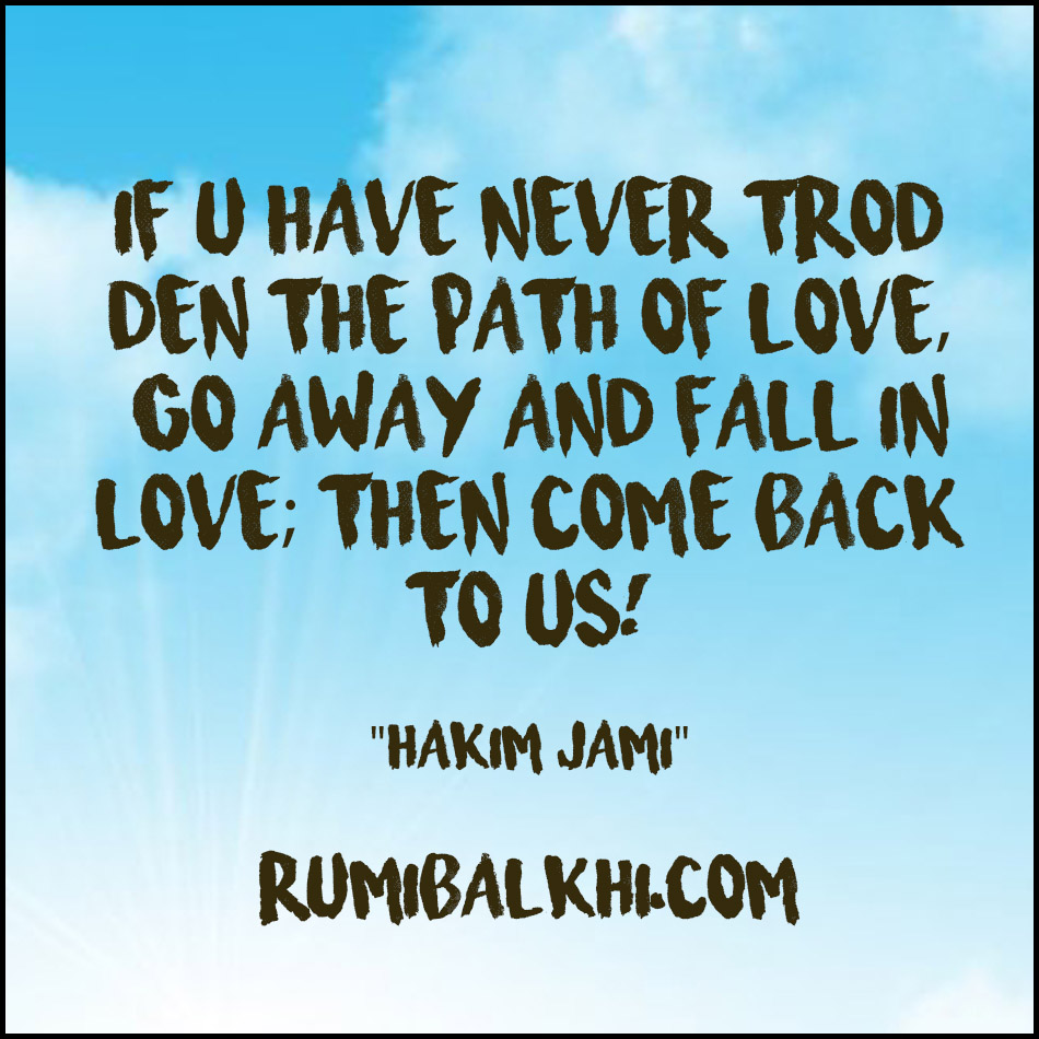If u have never trodden the path of LOVE By Hakim Jami