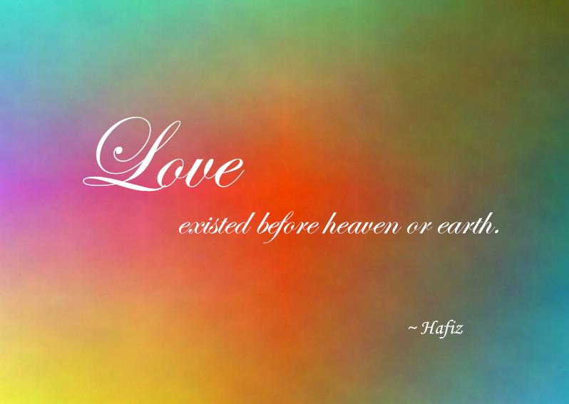 Love Esisted Before Heaven or Earth By Hafiz