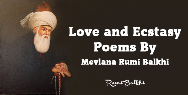 Love and Ecstasy Poems By Mevlana Rumi Balkhi