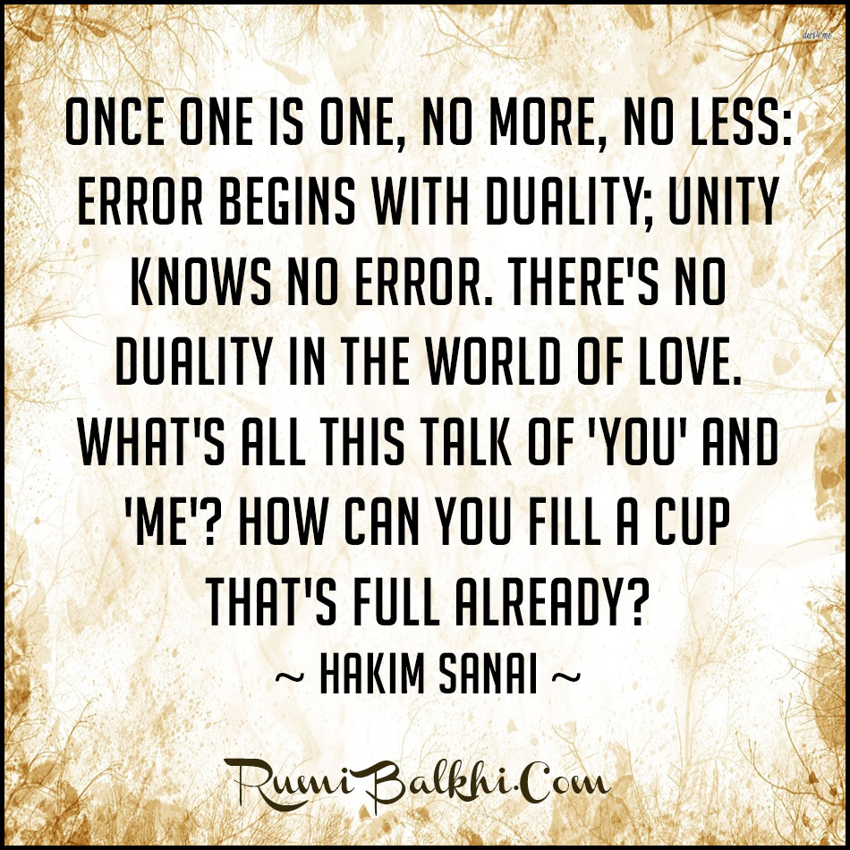 Once One Is One No More No Less Error Begins With Duality Unity Knows No Error Theres No Duality In The World Of Love By Hakim Sanai