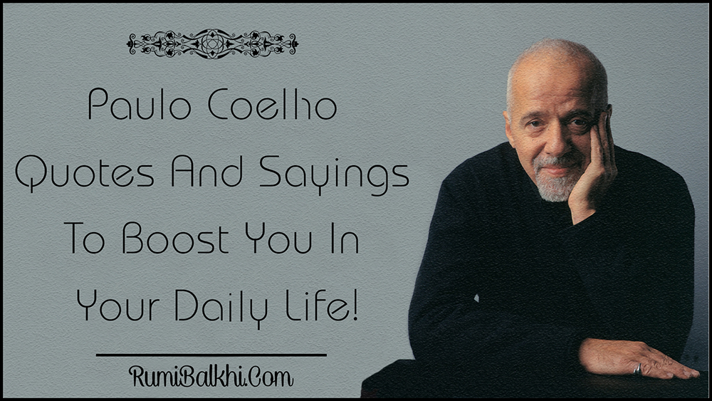 Paulo Coelho Quotes And Sayings To Boost You In Your Daily Life