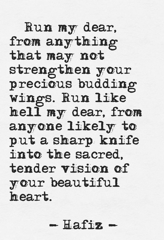 Run My Dear From Anything That May Not Strengthen Your Presious Budding Winds By Hafiz