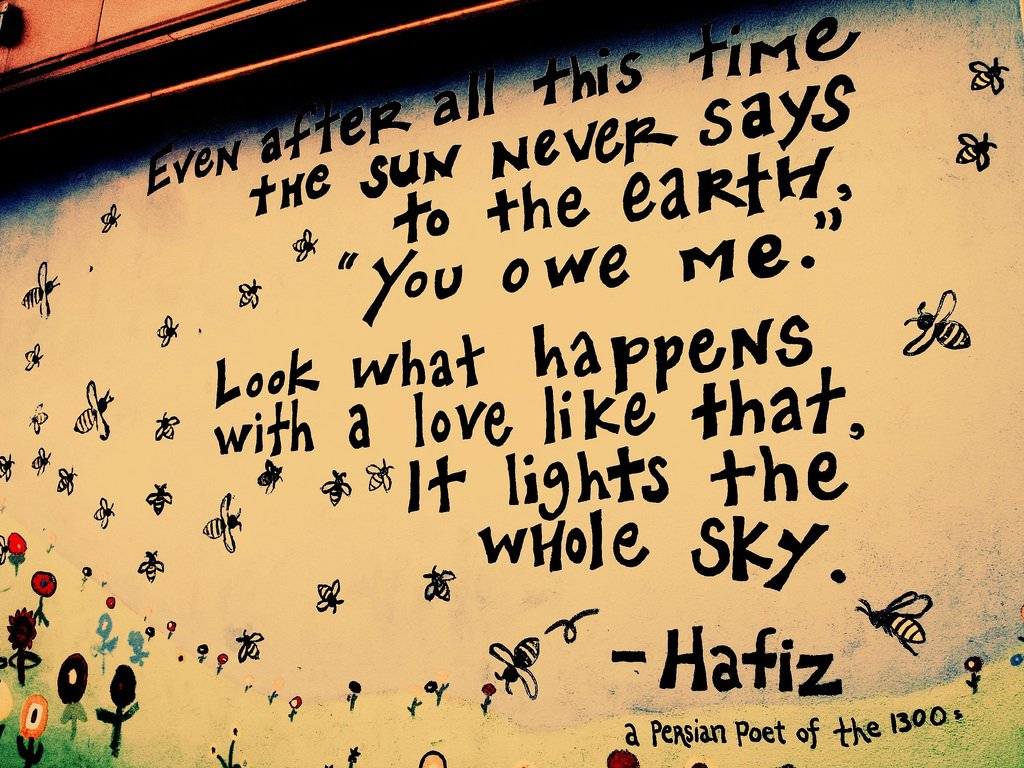 The Sun Never Says To The Earth By Hafiz