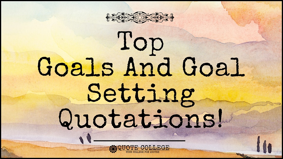 Top-Goals-And-Goal-Setting-Quotations.jpg