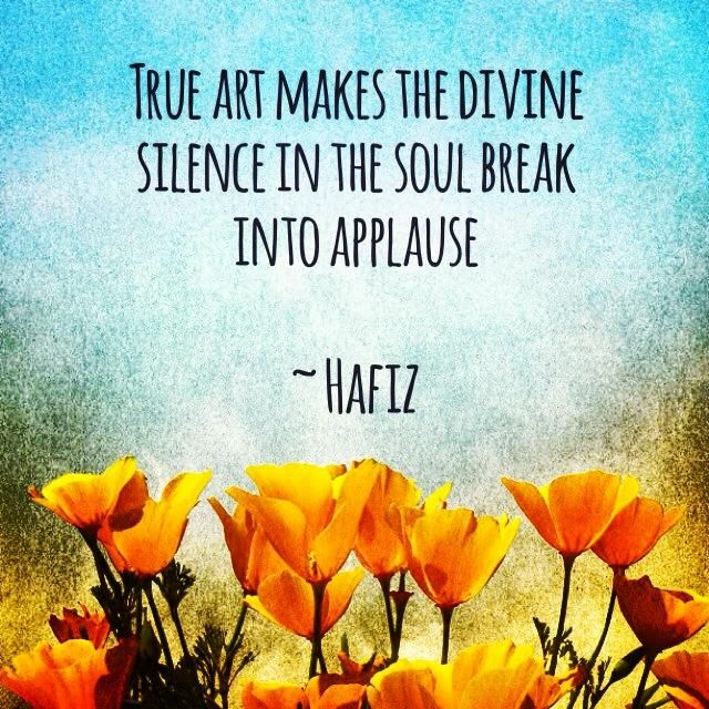 True Art Maes The Divine Silence In The Soul Break Into Applause By Hafiz