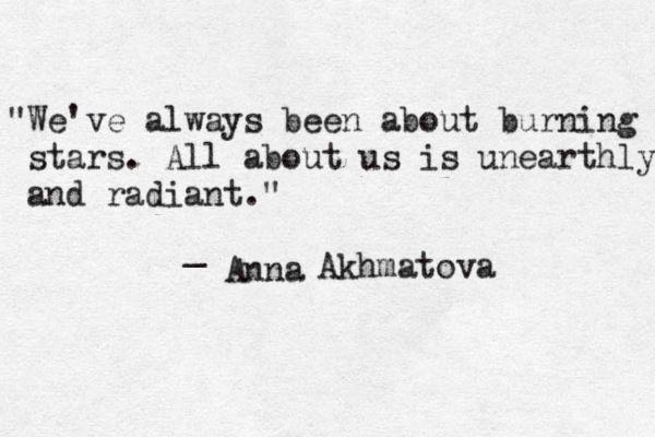 Weve Always Been About Burning Stars By Anna Akhmatova