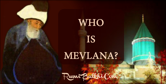 Who is Mevlana Rumi Balkhi