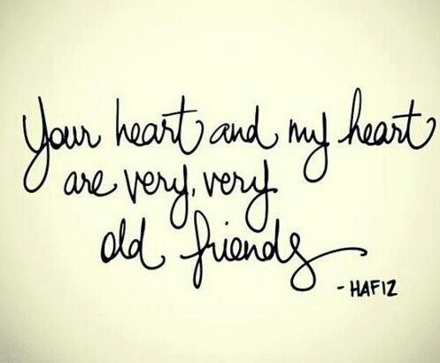 Your Heart And My Heart Are Very Very Old Friends By Hafiz